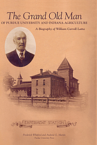 The grand old man of Purdue University and Indiana agriculture : a biography of William Carroll Latta