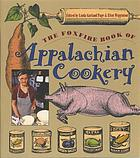 The Foxfire book of Appalachian cookery : regional memorabilia and recipes