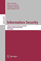 Information security : 10th international conference, ISC 2007, Valparaíso, Chile, October 9-12, 2007 : proceedings