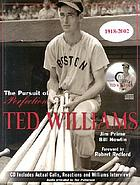 Ted Williams : the pursuit of perfection