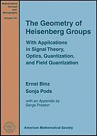 The geometry of Heisenberg groups : with applications in signal theory, optics, quantization, and field quantization