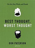 Best thought, worst thought : on art, sex, work and death : aphorisms