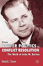 From power politics to conflict resolution : the work of John W. Burton