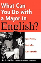 What can you do with a major in English? : real people, real jobs, real rewards