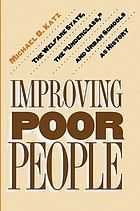 "Improving poor people : the welfare state, the ""underclass,"" and urban schools as history"