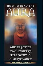 How to read the aura and practice psychometry, telepathy, & clairvoyance