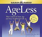 Ageless : take control of your age and stay youthful for life