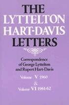 The Lyttelton Hart-Davis letters : correspondence of George Lyttelton and Rupert Hart-Davis