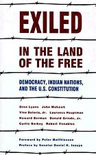 Exiled in the land of the free : democracy, Indian nations, and the U.S. Constitution