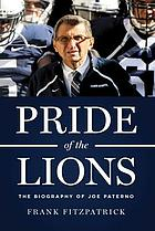 Pride of the Lions : the biography of Joe Paterno