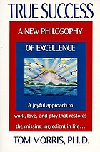 True success : a new philosophy of excellence
