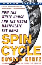 Spin cycle : how the White House and the media manipulate the media