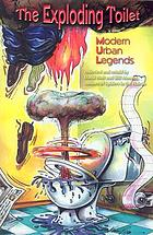 The exploding toilet : modern urban legends
