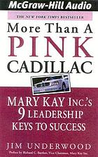 More than a pink Cadillac : [Mary Kay Inc.'s nine leadership keys to success]