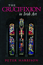 The crucifixion in Irish art : fifty selected examples from the ninth to the twentieth century