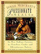 Ismail Merchant's Passionate meals : the new Indian cuisine for fearless cooks and adventurous eaters