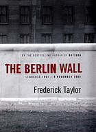 The Berlin Wall : 13 August 1961-9 November 1989