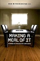 Making a meal of it : rethinking the theology of the Lord's Supper