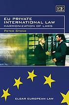 EU private international law : harmonisation of laws