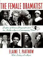The female dramatist : profiles of women playwrights from the Middle Ages to contemporary times