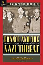France and the Nazi threat : the collapse of French diplomacy 1932-1939