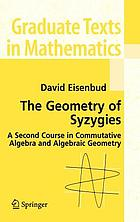 The geometry of syzygies : a second course in commutative algebra and algebraic geometry