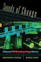 Sounds of change : a history of FM broadcasting in America