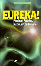 Eureka! physics of particles, matter, and the universe
