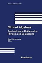 Clifford algebras : applications to mathematics, physics, and engineering