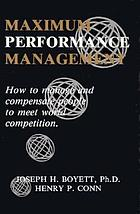 Maximum performance management : how to manage and compensate people to meet world competition