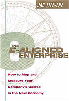 The e-aligned enterprise : how to map and measure your company's course in the new economy