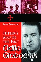 Odilo Globocnik, Hitler's man in the East