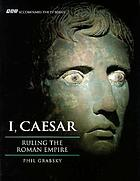 I, Caesar : ruling the Roman Empire