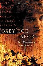 Baby Doe Tabor : the madwoman in the cabin