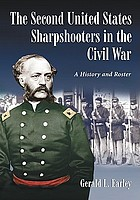 The Second United States Sharpshooters in the Civil War : a history and roster