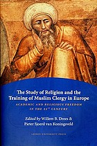 The study of religion and the training of Muslim clergy in Europe : academic and religious freedom in the 21st century