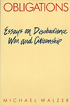 Obligations; essays on disobedience, war, and citizenship