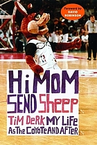 Hi mom, send sheep! : my life as the Coyote and after