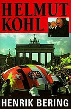 Helmut Kohl : the man who reunited Germany, rebuilt Europe, and thwarted the Soviet Empire