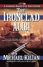 The ironclad alibi : a Harrison Raines Civil War mystery