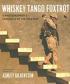 Whiskey tango foxtrot : a photographer's chronicle of the Iraq War