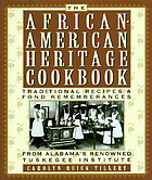 The African-American heritage cookbook : traditional recipes and fond remembrances from Alabama's renowned Tuskegee Institute