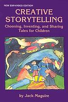 Creative storytelling : choosing, inventing, and sharing tales for children