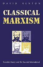 Classical Marxism : socialist theory and the Second International