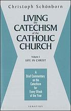 Living the Catechism of the Catholic Church : a brief commentary on the Catechism for every week of the year