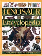 Dinosaur encyclopedia : from dinosaurs to the dawn of man