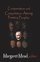 Cooperation and competition among primitive peoples