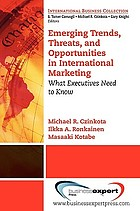 Emerging trends, threats, and opportunities in international marketing : what executives need to know