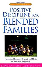Positive discipline for blended families : nurturing harmony, respect, and unity in your new stepfamily