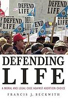Defending life : a moral and legal case against abortion choice